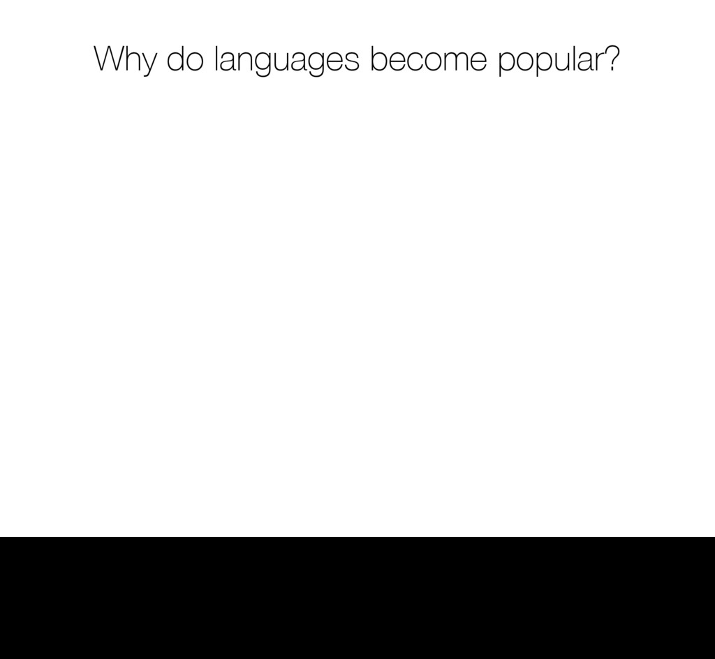 Why do languages become popular? 5 * Language a...