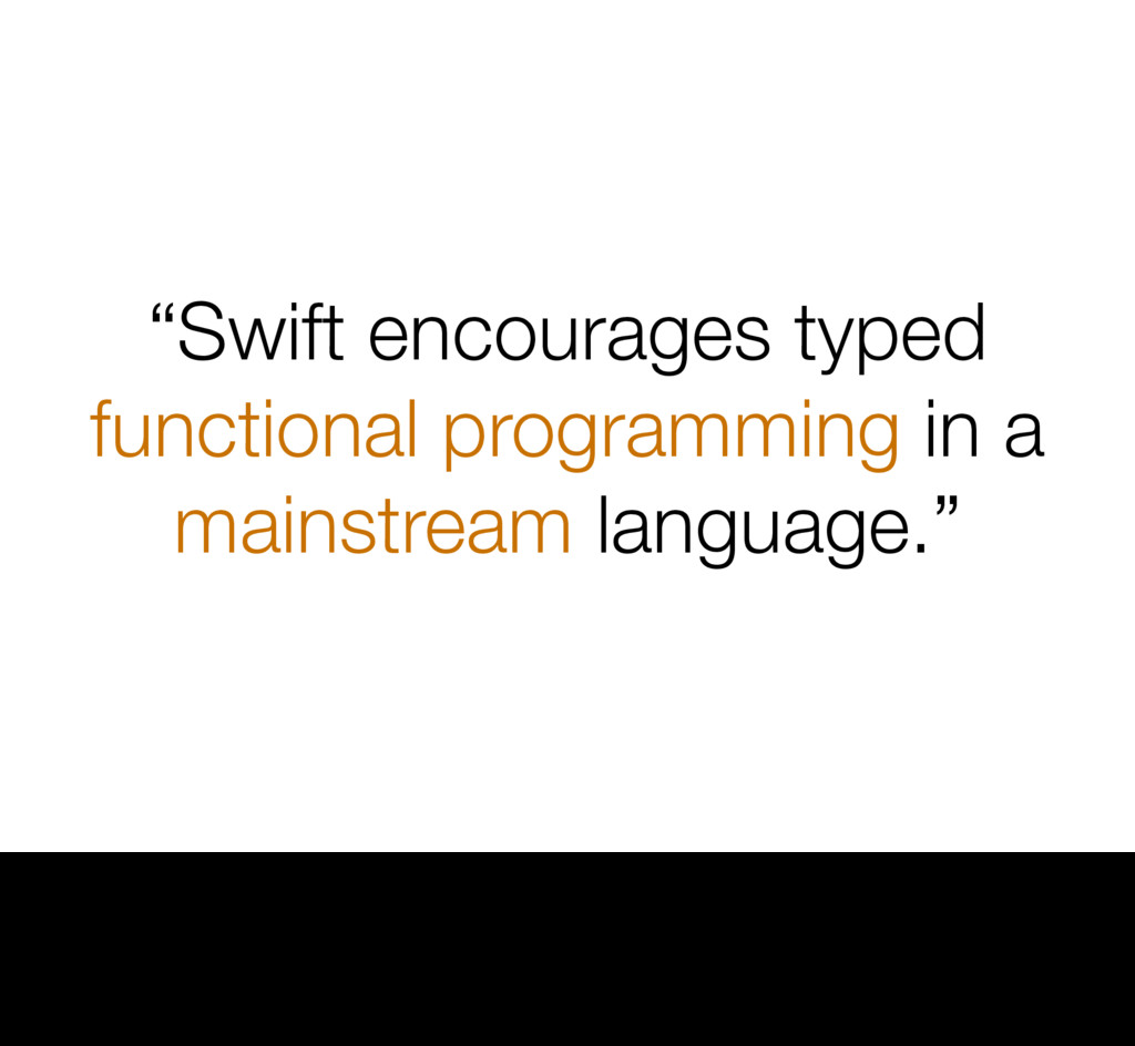 """""""Swift encourages typed functional programming ..."""