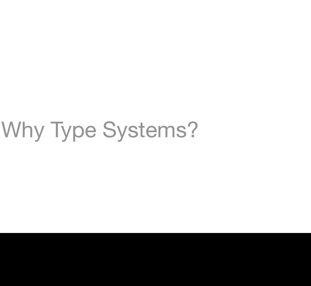 Why Type Systems? 12 » The conventional wisdom ...