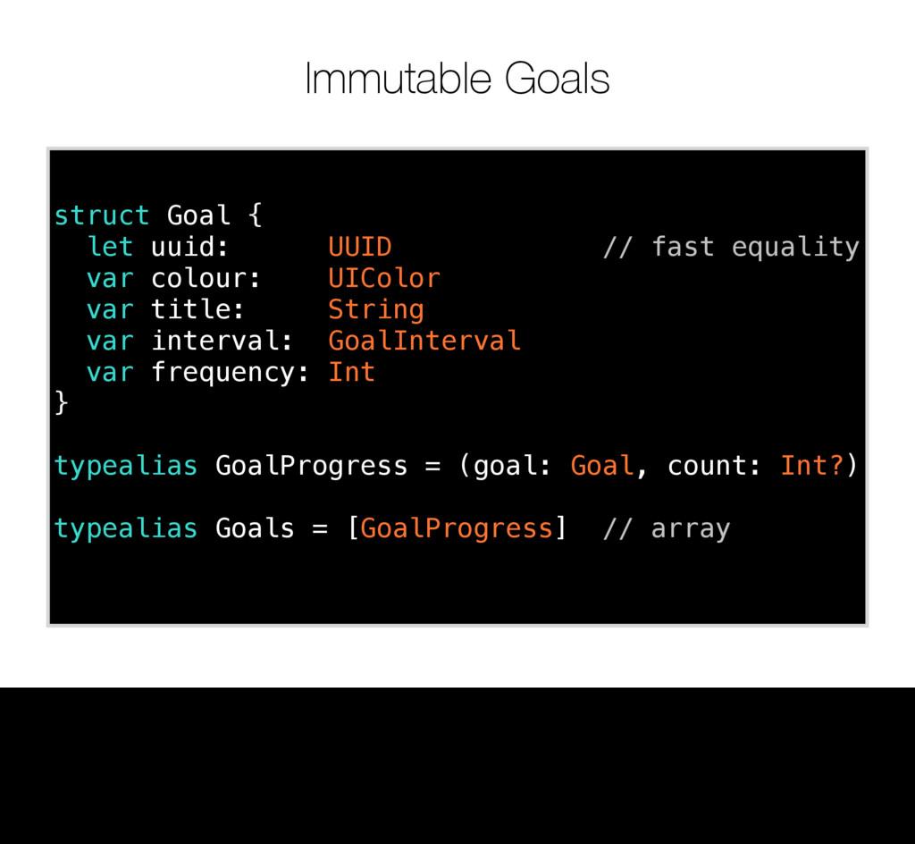 Immutable Goals struct Goal { let uuid: UUID //...
