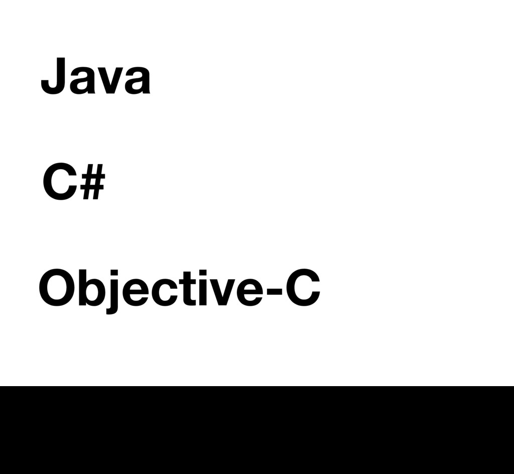 Java Objective-C C# 4 * Not the first of its kin...
