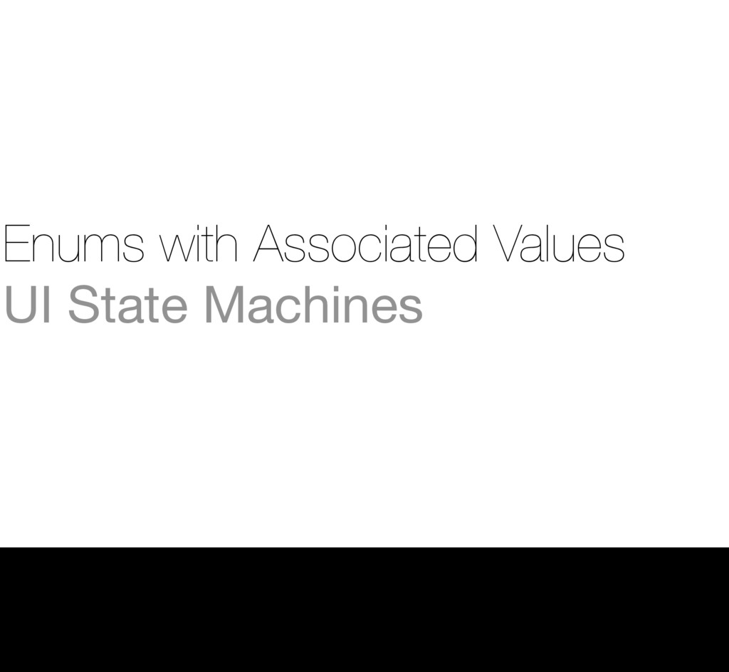 Enums with Associated Values UI State Machines ...