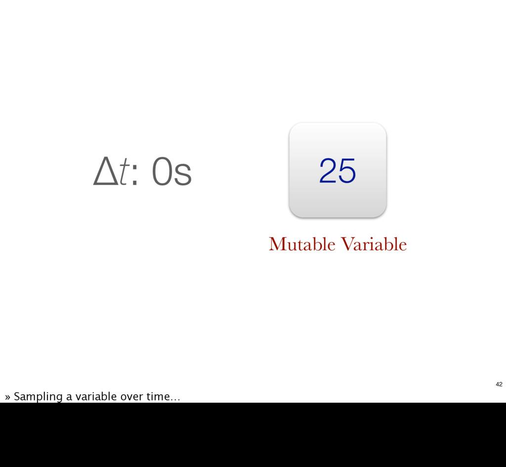 25 Δt: 0s Mutable Variable 42 » Sampling a vari...
