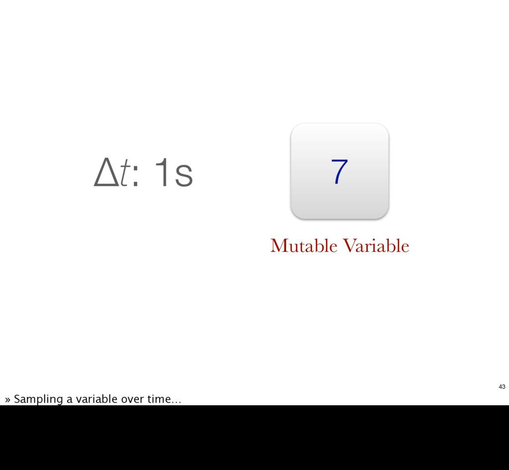 7 Δt: 1s Mutable Variable 43 » Sampling a varia...