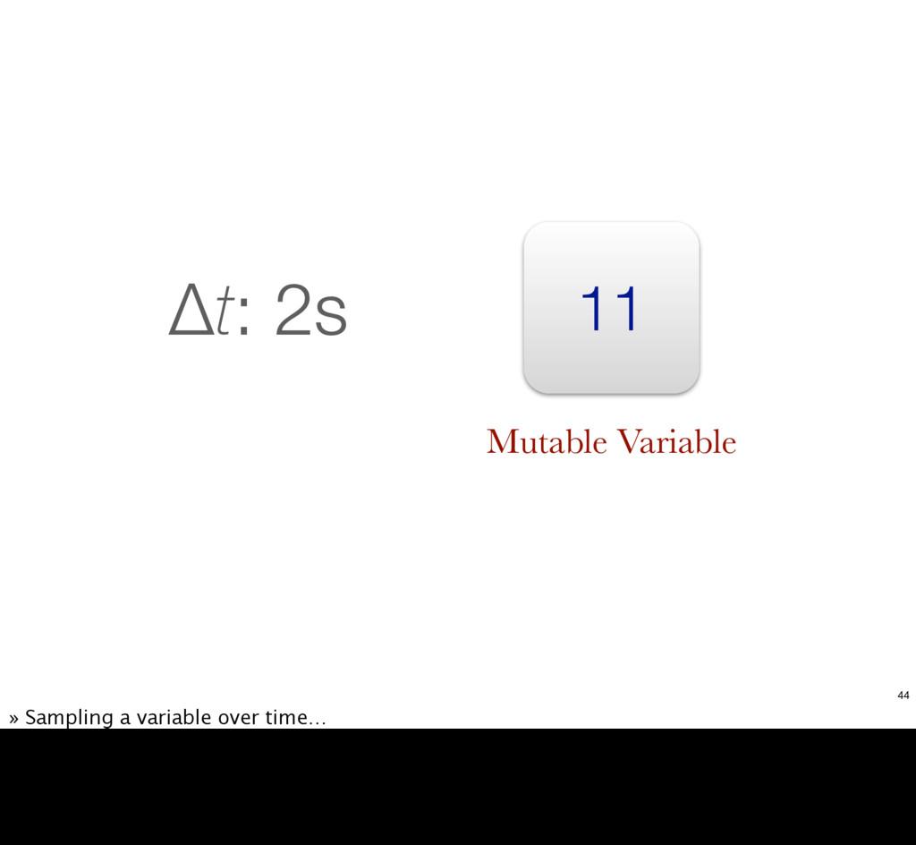 11 Δt: 2s Mutable Variable 44 » Sampling a vari...
