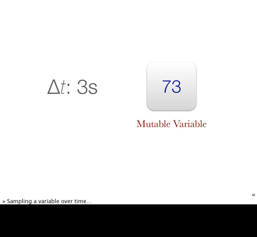 73 Δt: 3s Mutable Variable 45 » Sampling a vari...