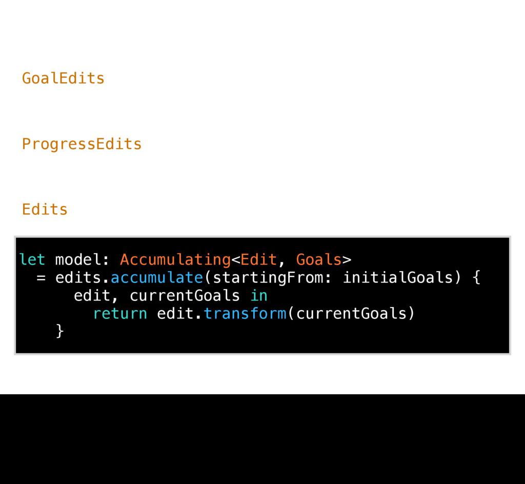 let model: Accumulating<Edit, Goals> = edits.ac...