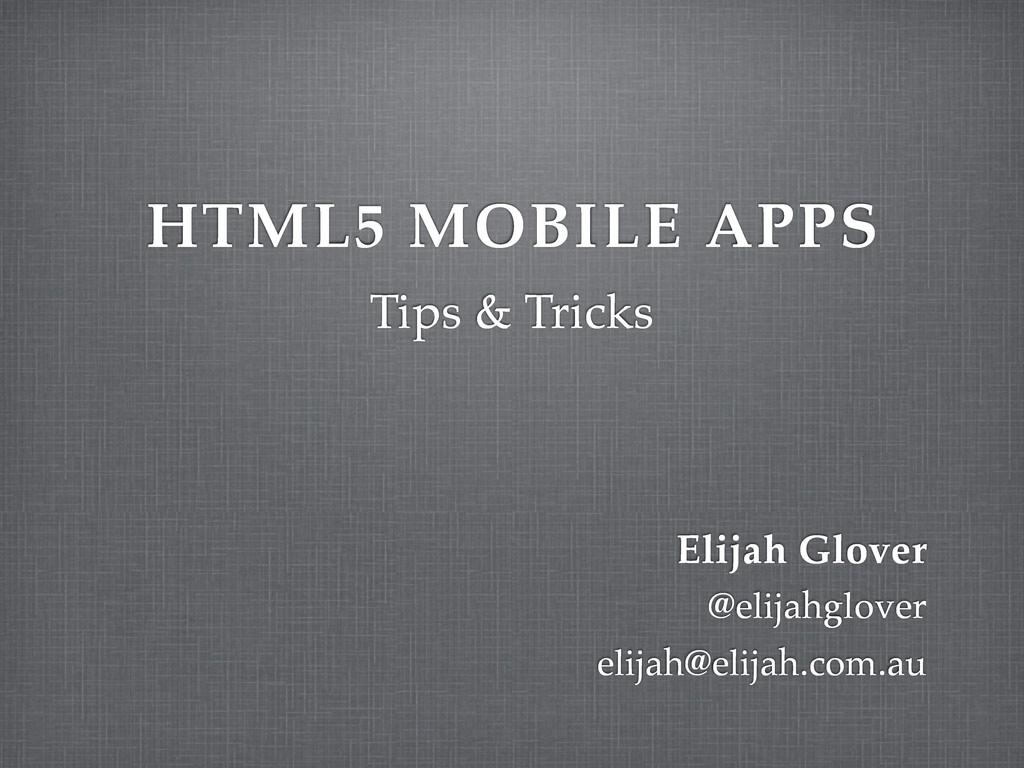 HTML5 MOBILE APPS Tips & Tricks Elijah Glover e...
