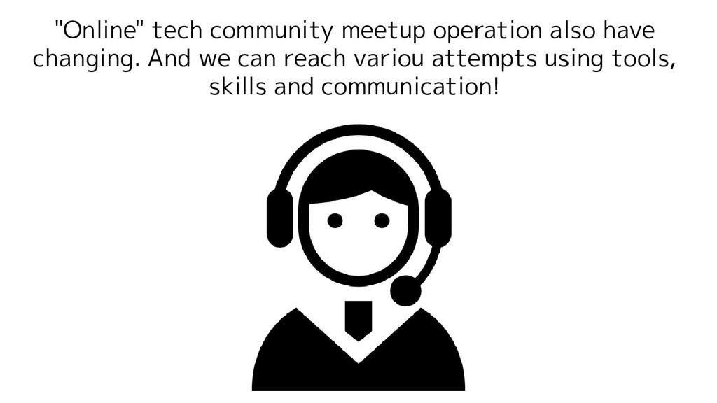 """Online"" tech community meetup operation also h..."