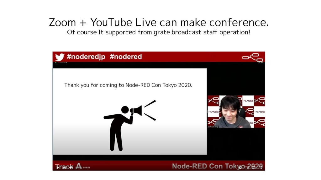 Zoom + YouTube Live can make conference. Of cou...