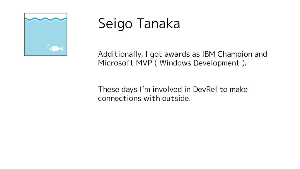 Seigo Tanaka Additionally, I got awards as IBM ...