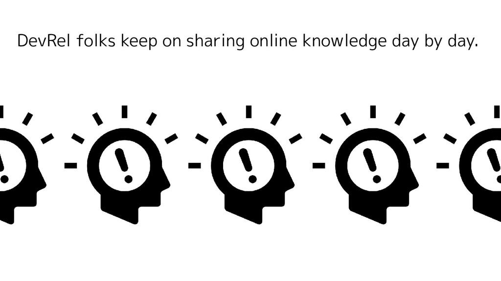DevRel folks keep on sharing online knowledge d...