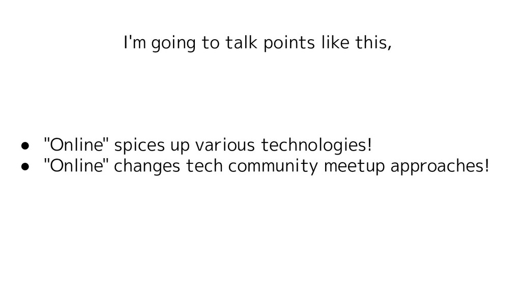 """I'm going to talk points like this, ● """"Online"""" ..."""
