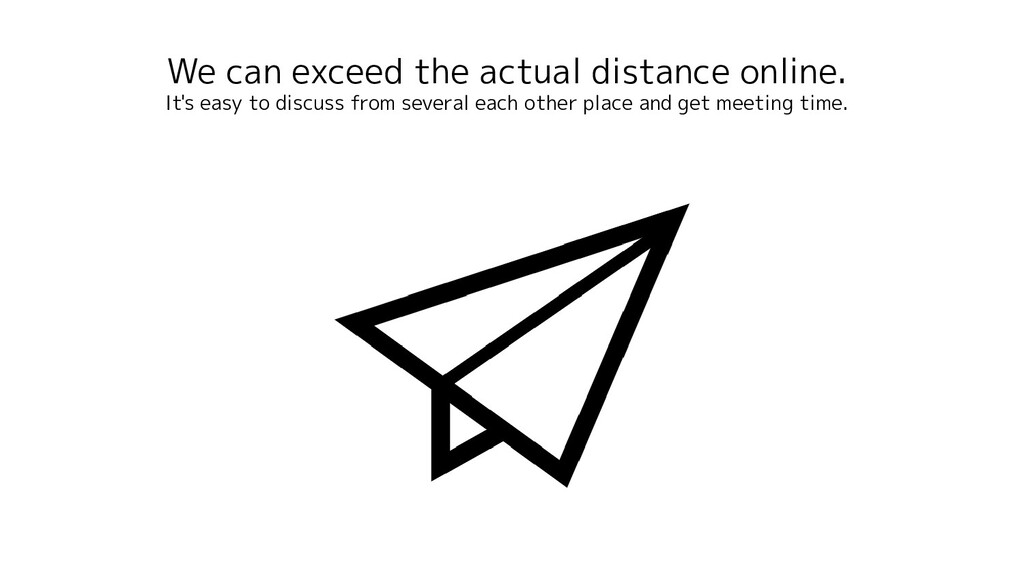 We can exceed the actual distance online. It's ...