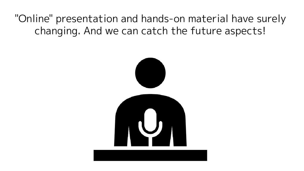 """Online"" presentation and hands-on material hav..."