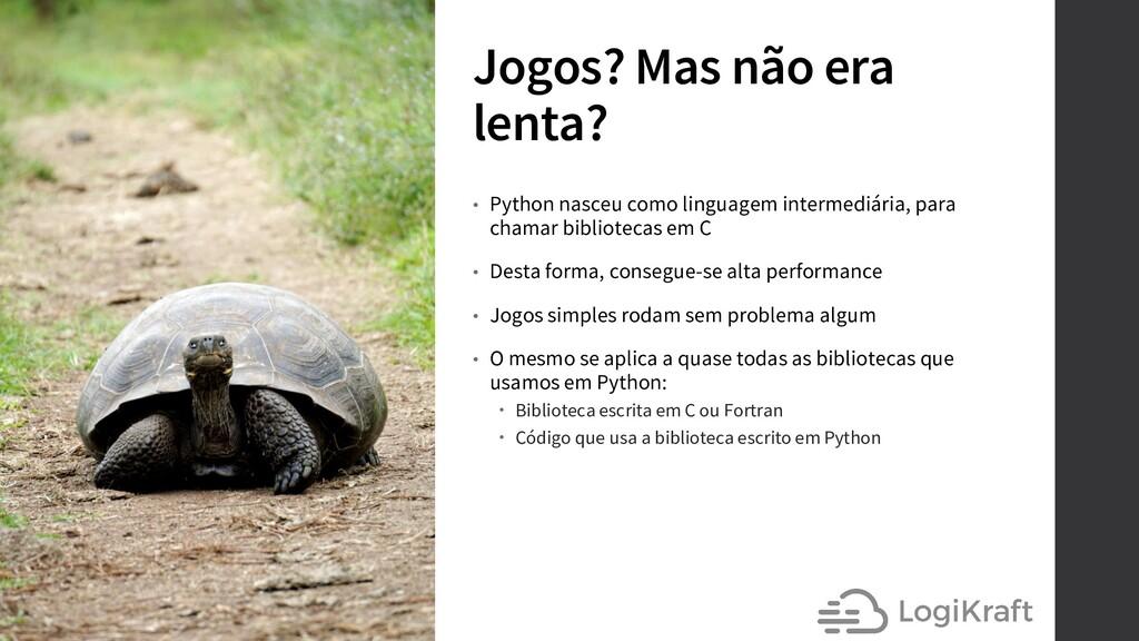 Jogos? Mas não era lenta? • Python nasceu como ...