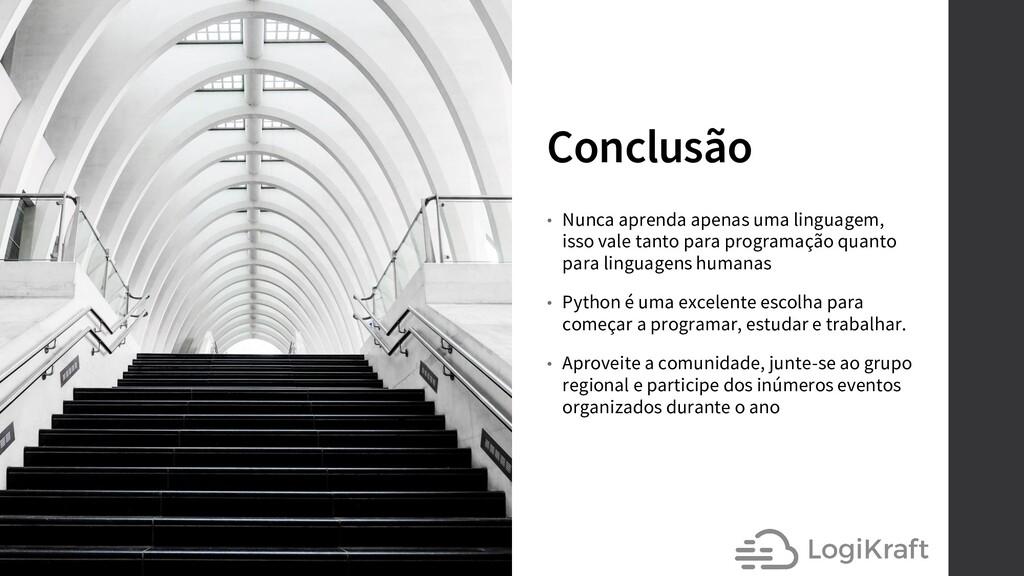 Conclusão • Nunca aprenda apenas uma linguagem,...