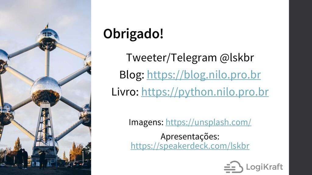 Obrigado! Tweeter/Telegram @lskbr Blog: https:/...