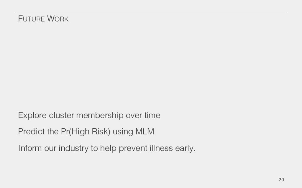 FUTURE WORK! Explore cluster membership over ti...