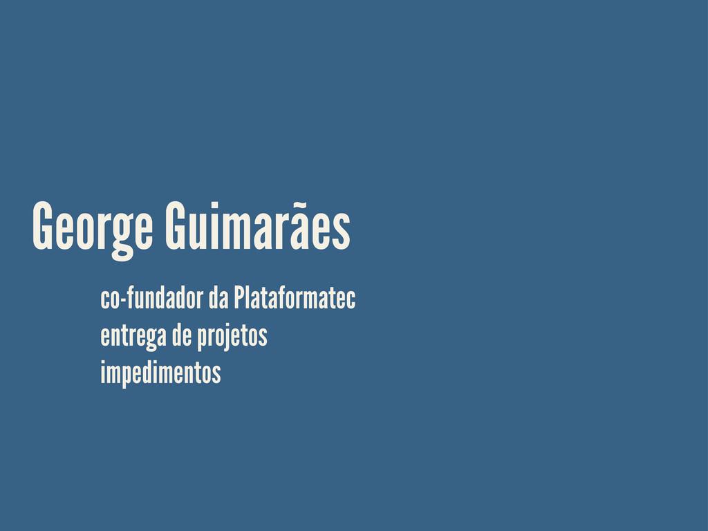 George Guimarães co-fundador da Plataformatec e...