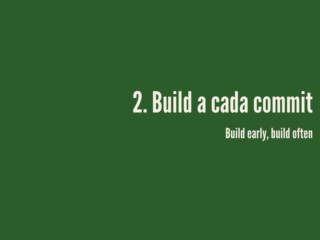 Build early, build often 2. Build a cada commit