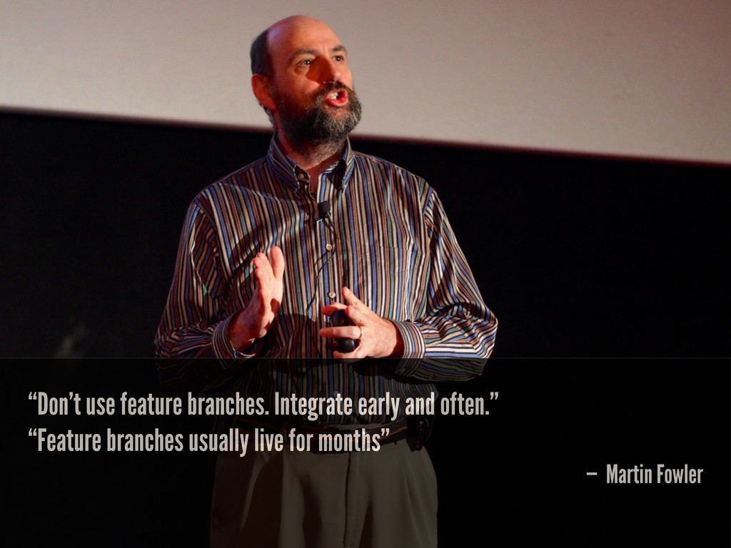 """Don't use feature branches. Integrate early an..."