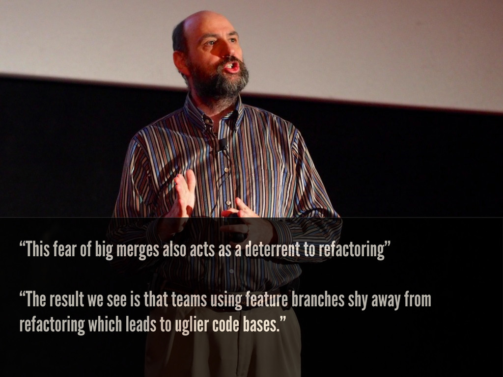 """This fear of big merges also acts as a deterre..."