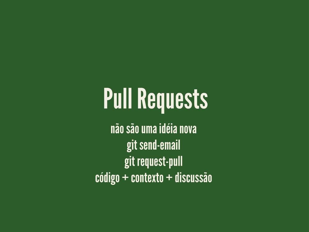 Pull Requests não são uma idéia nova git send-e...