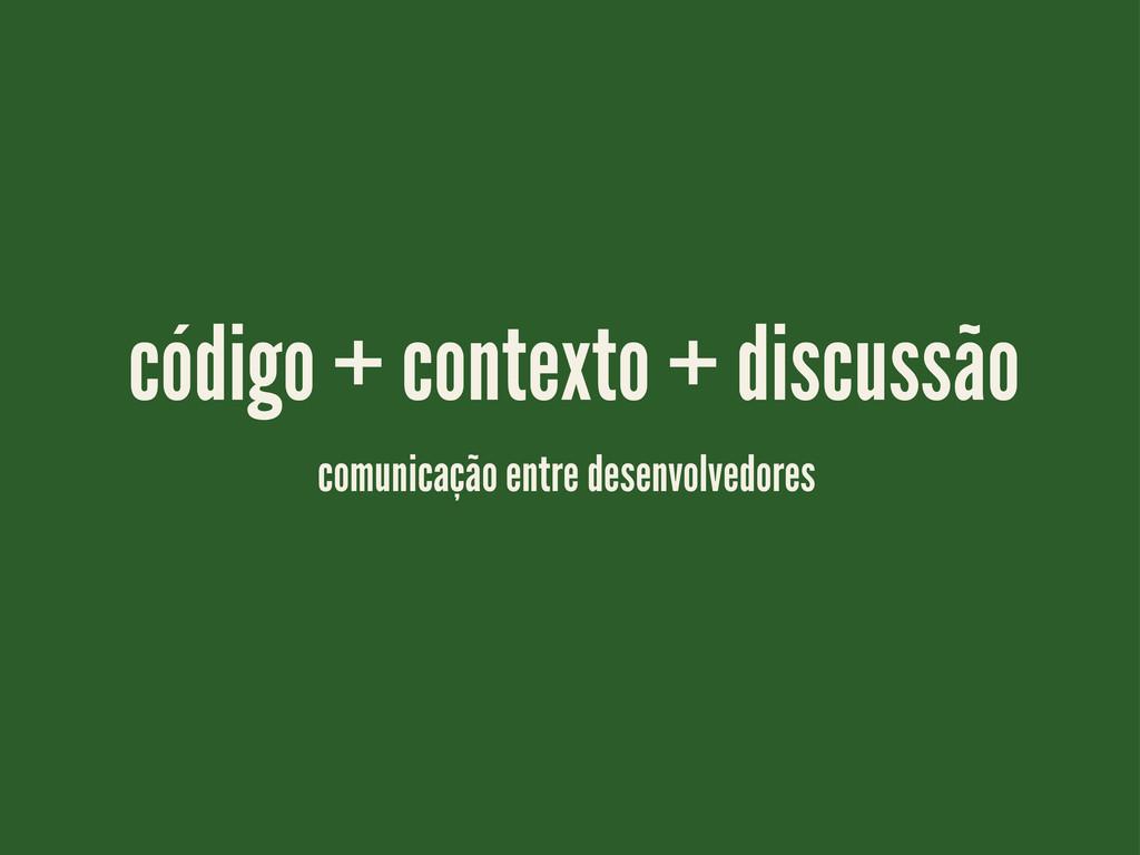 código + contexto + discussão comunicação entre...