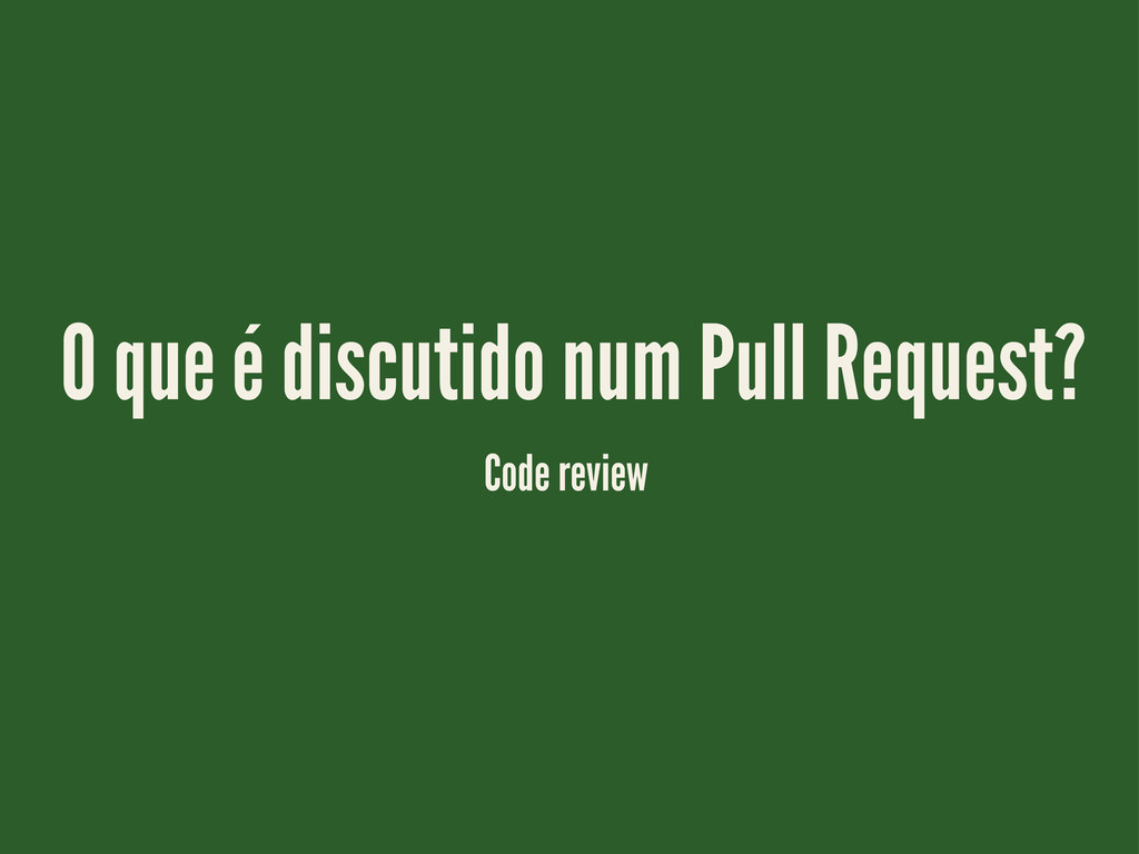 O que é discutido num Pull Request? Code review