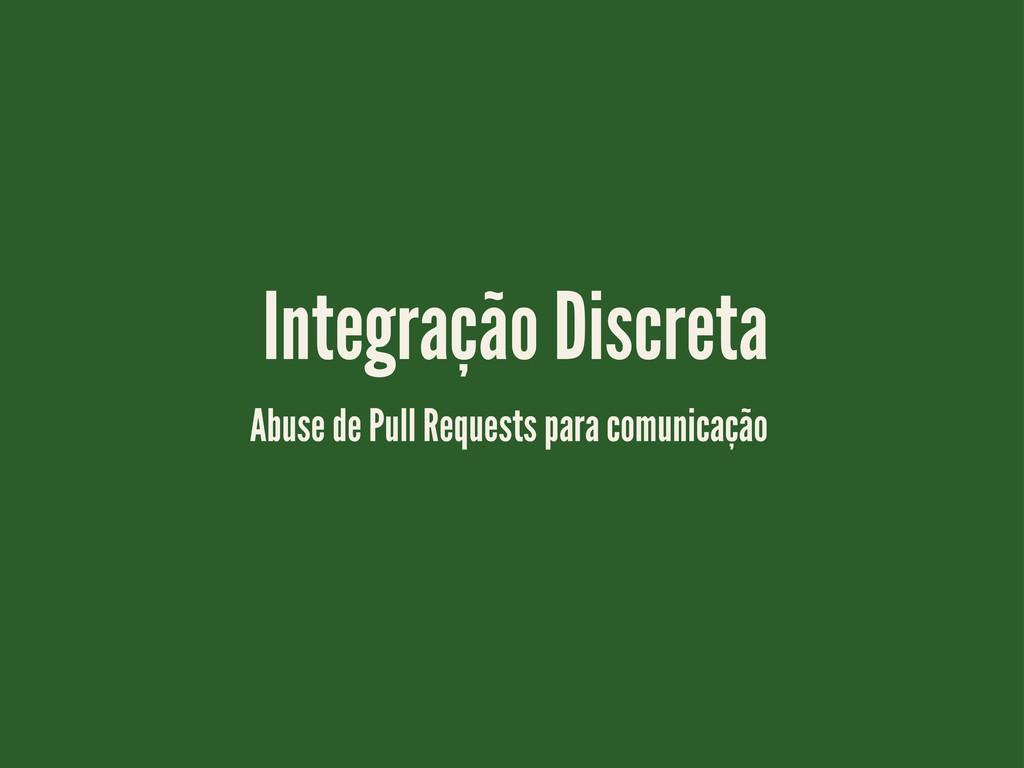Integração Discreta Abuse de Pull Requests para...