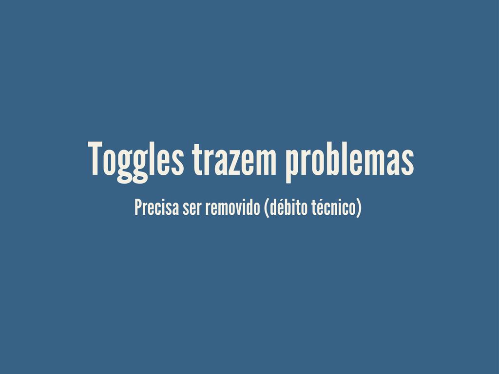 Toggles trazem problemas Precisa ser removido (...