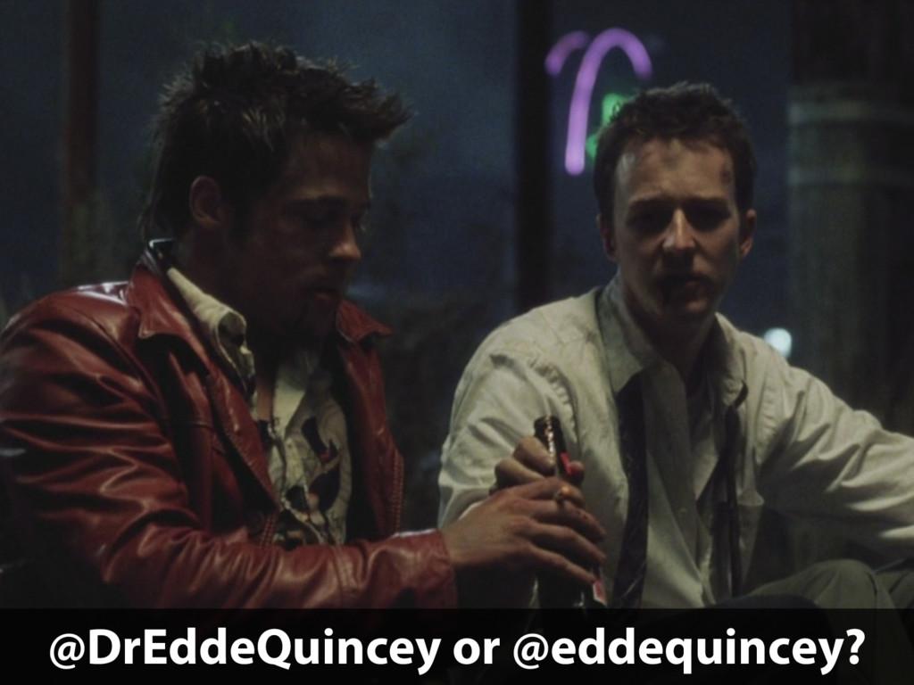 @DrEddeQuincey or @eddequincey?