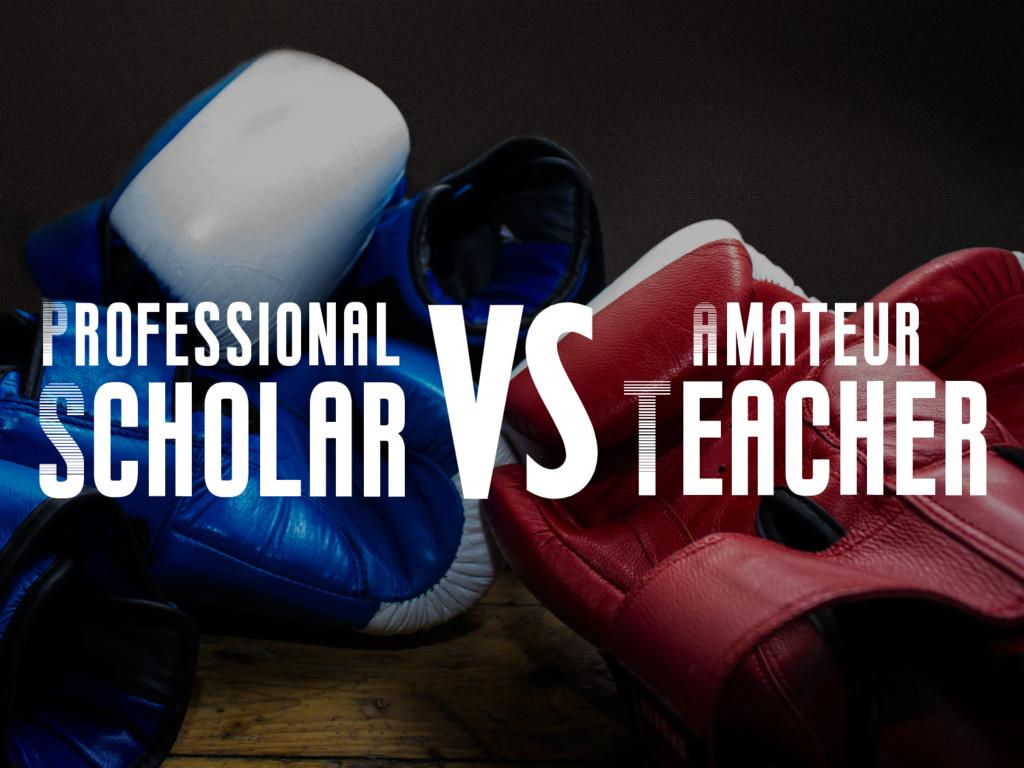 Professional Amateur Scholar Teacher VS