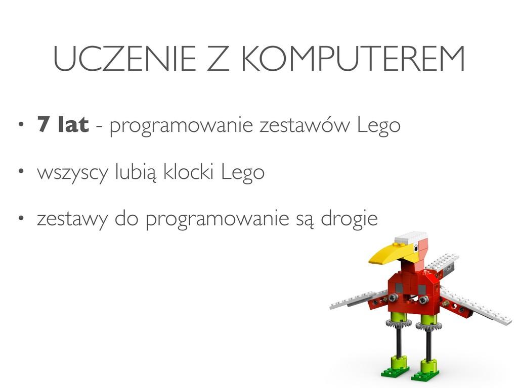 UCZENIE Z KOMPUTEREM • 7 lat - programowanie ze...