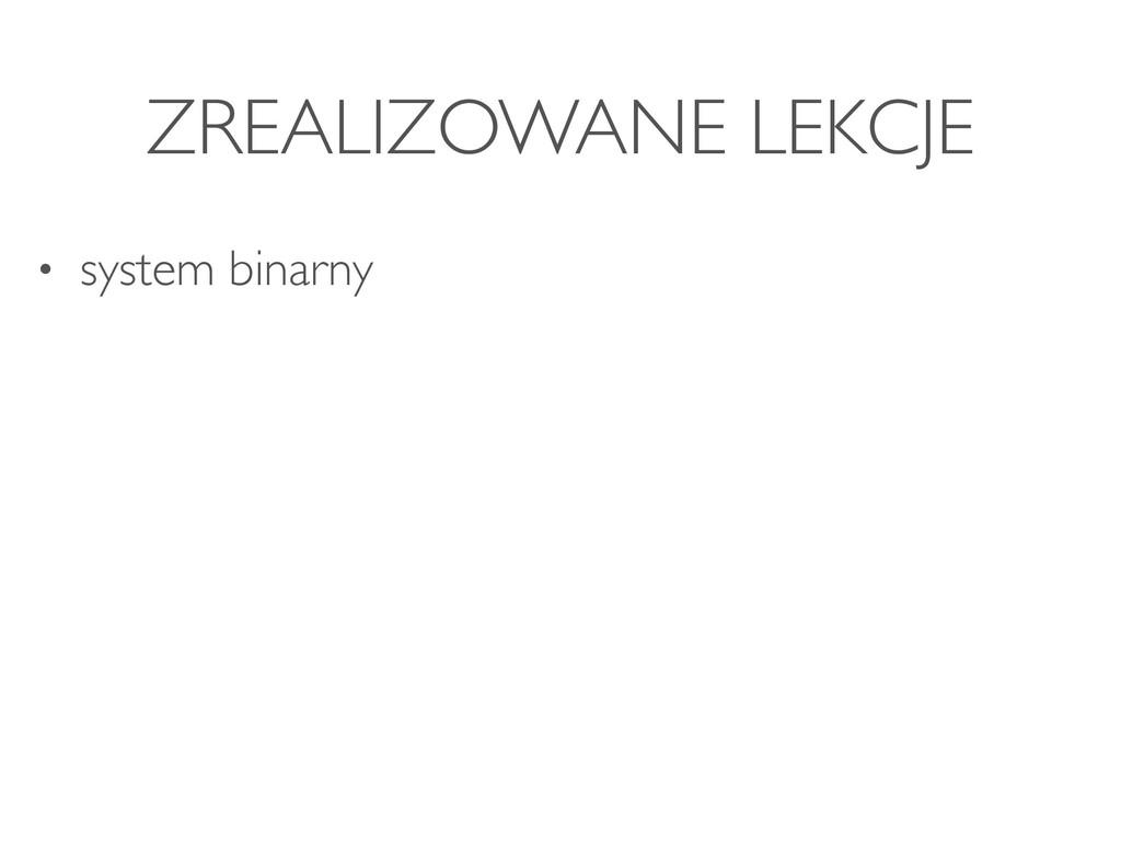 ZREALIZOWANE LEKCJE • system binarny