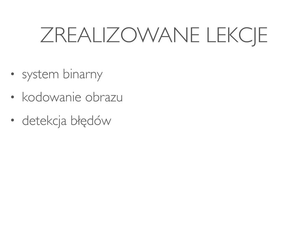 ZREALIZOWANE LEKCJE • system binarny • kodowani...