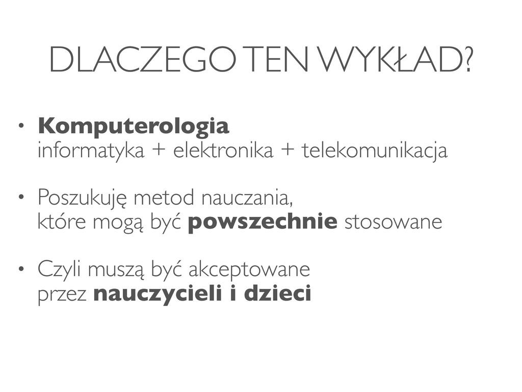 DLACZEGO TEN WYKŁAD? • Komputerologia informat...