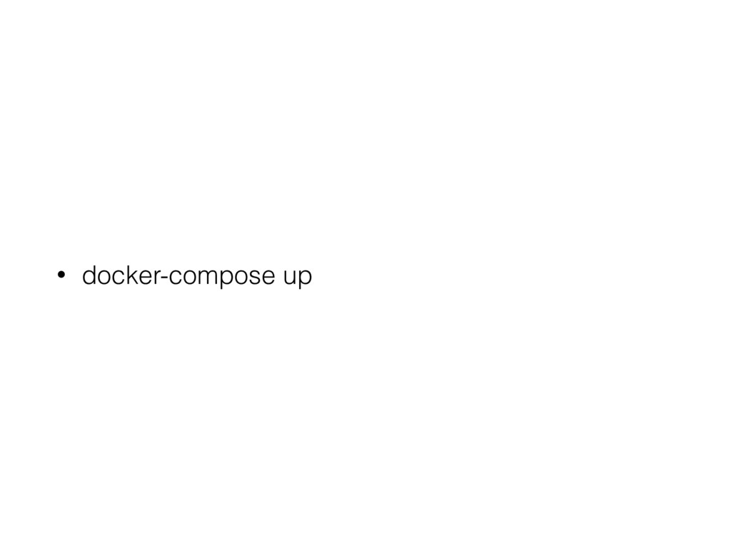 • docker-compose up