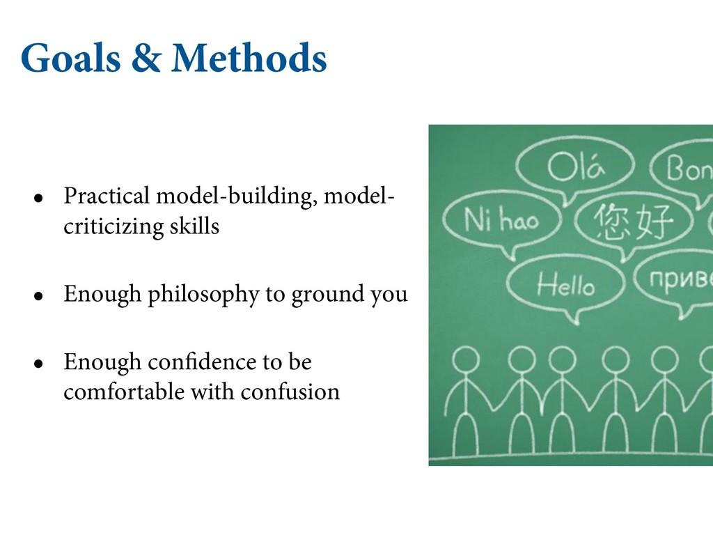 Goals & Methods • Practical model-building, mod...