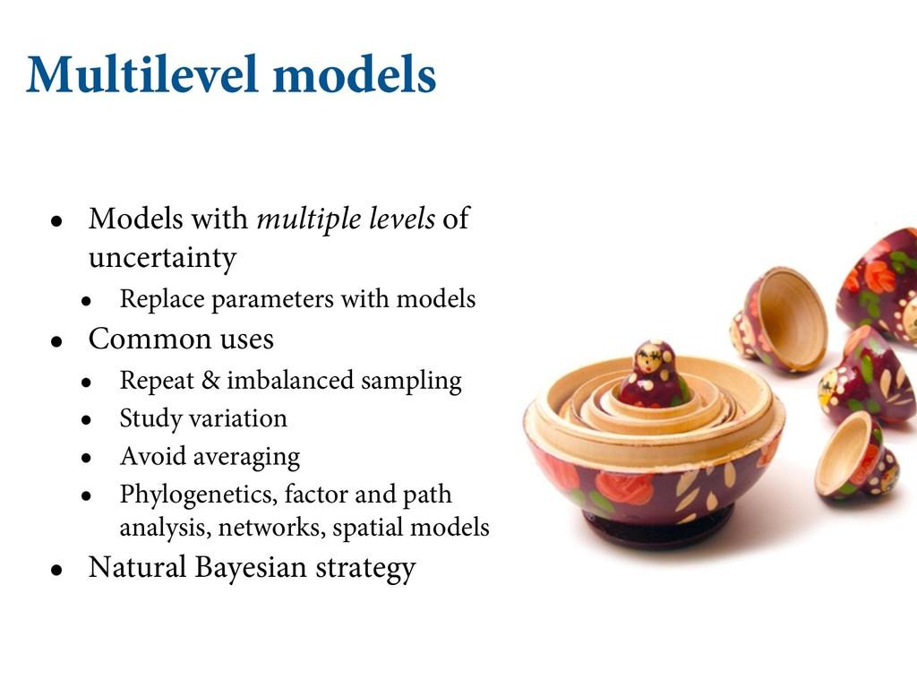 Multilevel models • Models with multiple levels...
