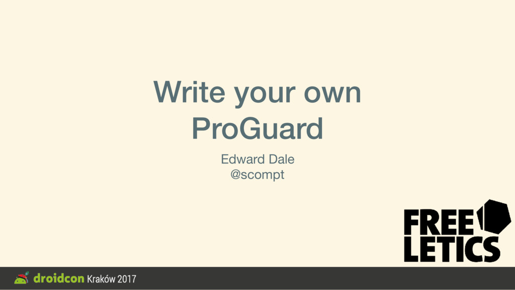Write your own ProGuard Edward Dale  @scompt