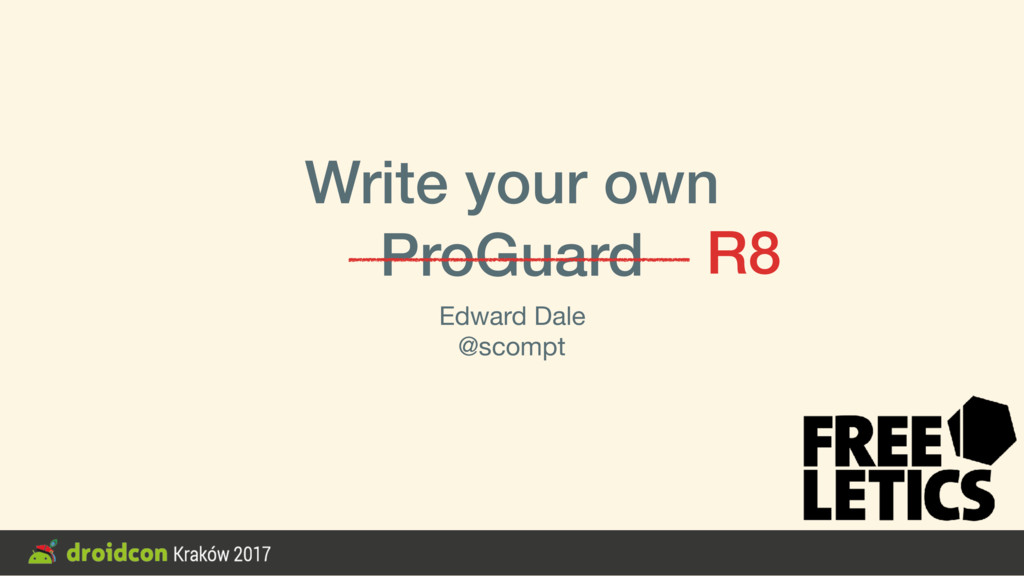 Write your own ProGuard Edward Dale  @scompt R8