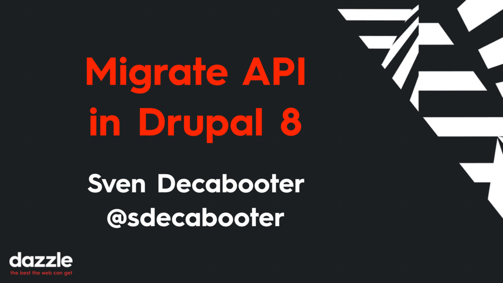 Migrate API in Drupal 8 Sven Decabooter @sdecab...