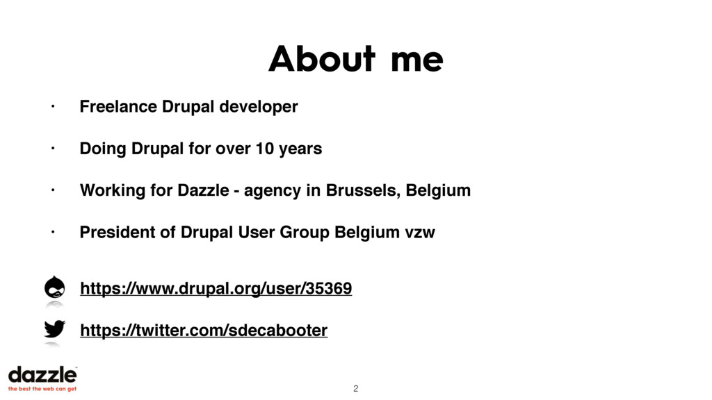 About me • Freelance Drupal developer • Doing D...