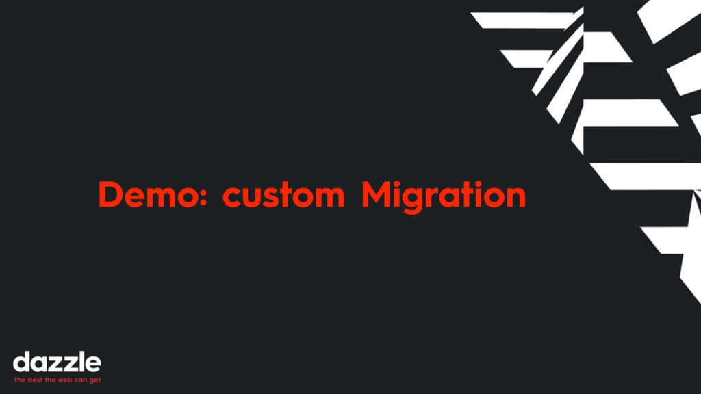 Demo: custom Migration