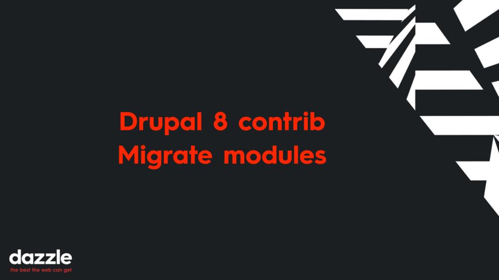 Drupal 8 contrib Migrate modules