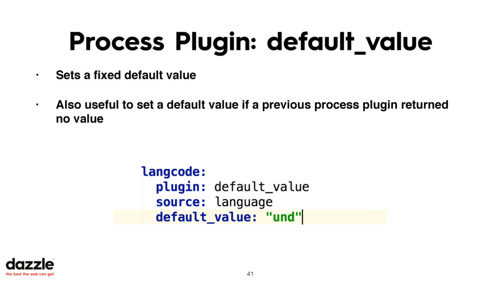 Process Plugin: default_value • Sets a fixed def...