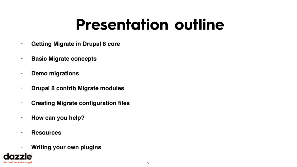Presentation outline • Getting Migrate in Drupa...