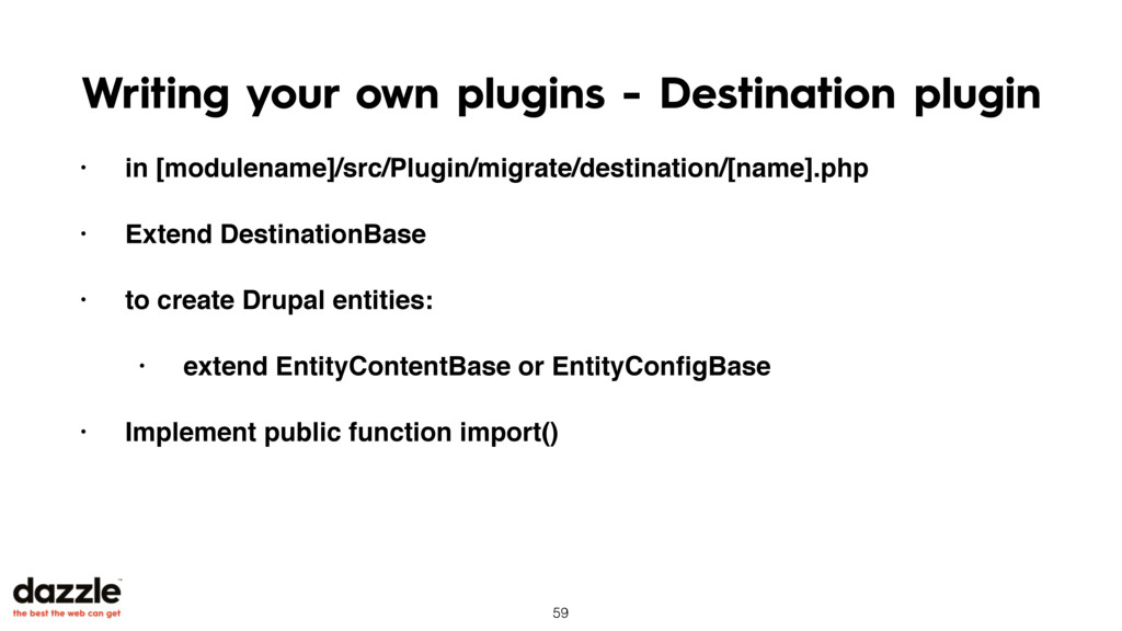 Writing your own plugins - Destination plugin •...